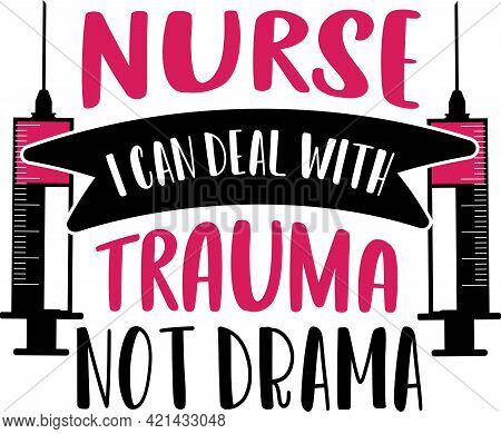 Nurse I Can Deal With Trauma Not Drama. Nurse Saying And Quote Design