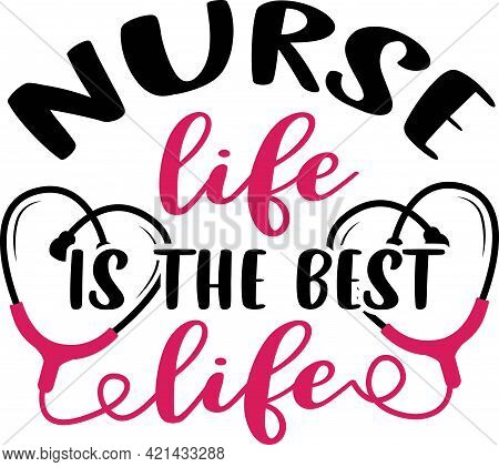 Nurse Life Is The Best Life. Nurse Saying And Quote Design