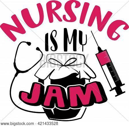 Nurse Quotes -nursing Is My Jam. Nurse T Shirt Design