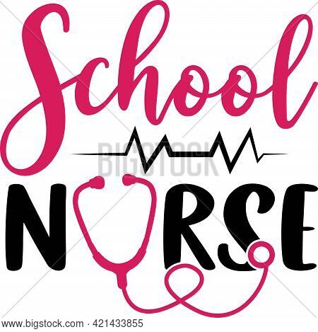 School Nurse Logo Sign Inspirational Quotes. Nurse Saying And Quote Design