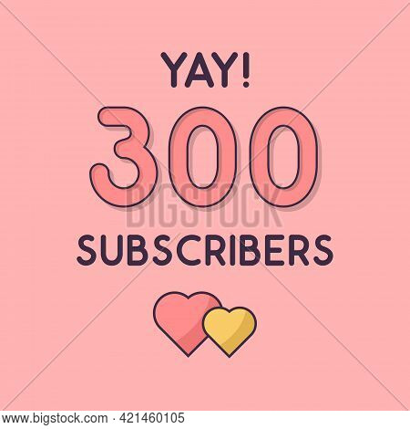Yay 300 Subscribers Celebration, Greeting Card Vector Illustration.