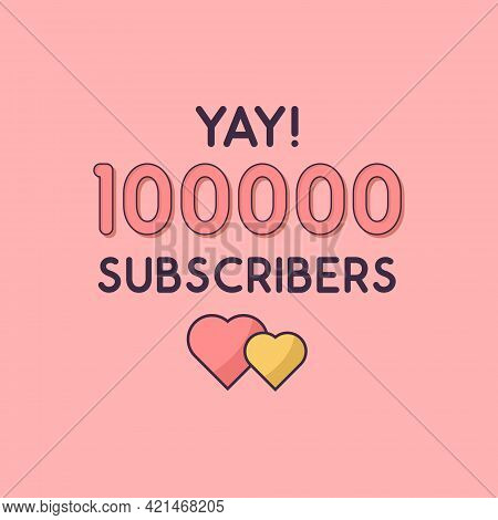 Yay 100000 Subscribers Celebration, Greeting Card For 100k Social Subscribers.