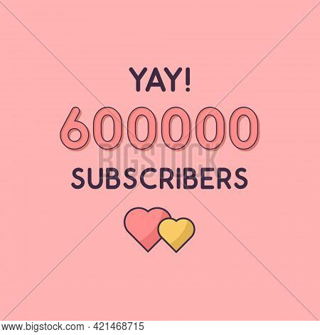 Yay 600000 Subscribers Celebration, Greeting Card For 600k Social Subscribers.