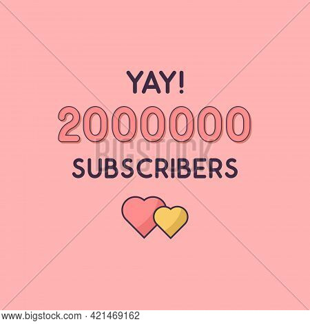 Yay 2000000 Subscribers Celebration, Greeting Card For 2m Social Subscribers.
