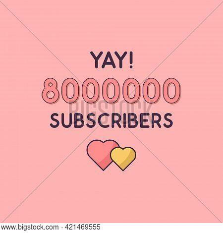 Yay 8000000 Subscribers Celebration, Greeting Card For 8m Social Subscribers.