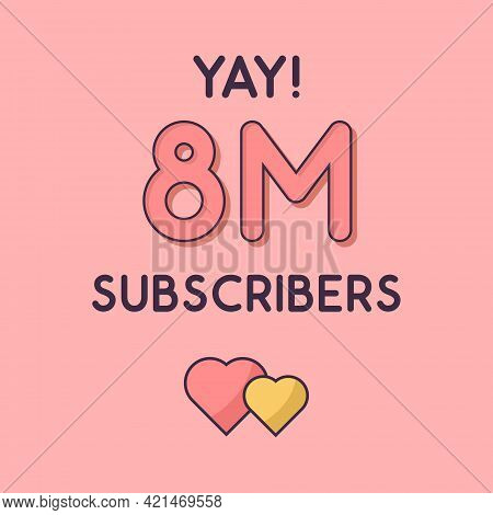 Yay 8m Subscribers Celebration, Greeting Card For 8000000 Social Subscribers.