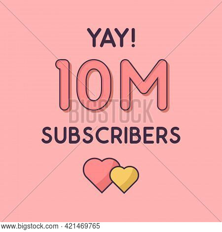 Yay 10m Subscribers Celebration, Greeting Card For 10000000 Social Subscribers.