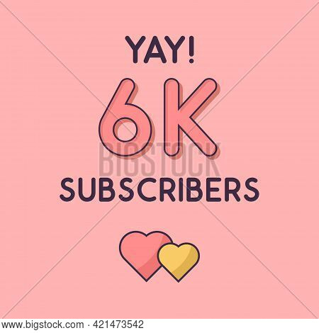 Yay 6k Subscribers Celebration, Greeting Card For 6000 Social Subscribers.