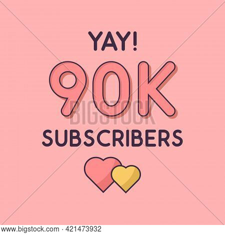Yay 90k Subscribers Celebration, Greeting Card For 90000 Social Subscribers.