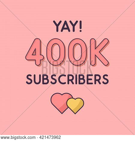 Yay 400k Subscribers Celebration, Greeting Card For 400000 Social Subscribers.