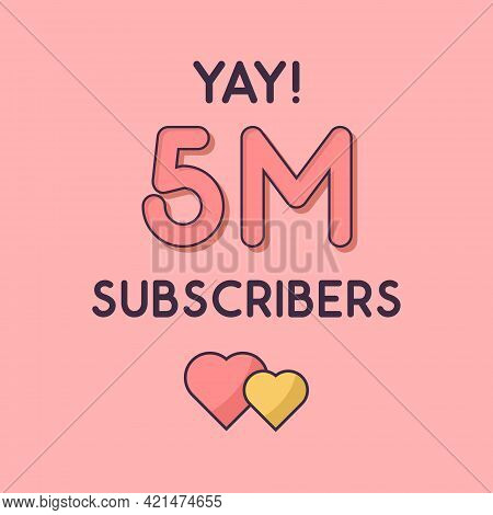 Yay 5m Subscribers Celebration, Greeting Card For 5000000 Social Subscribers.