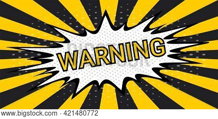 Striped Rays Safety Warning Dangerous Background In Pop Art Style, Vector Sign Yellow And Black Rays