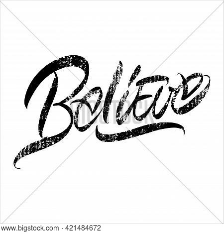 Lettering With Texture Believe On A White Background. Text For Postcard, Invitation, T-shirt Print D