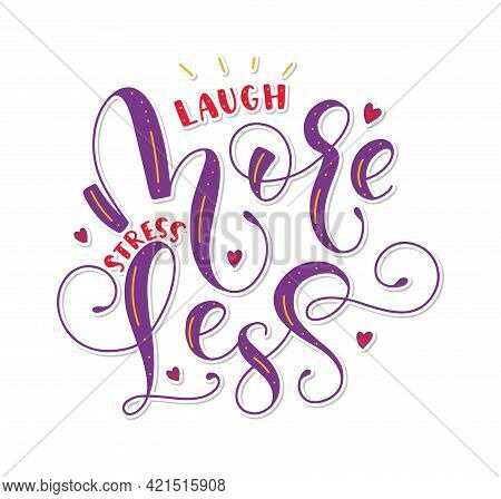 Laugh More Stress Less - Multicolored Lettering With Doodle Elements. Colored Vector Illustration Is