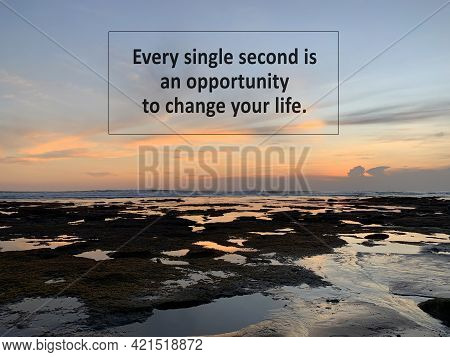 Inspirational Quote - Every Single Second Is An Opportunity To Change Your Life. Chance Motivational