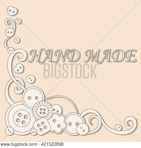 Hand Made, Text. The Concept Of Creativity And Needlework, Sewing Buttons And Doodle Elements. Vecto