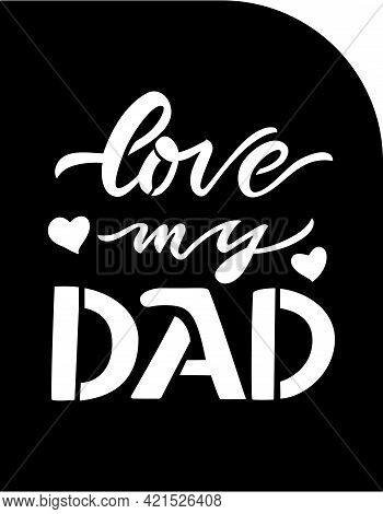 Fathers Day Gift Ideas Papercut Card With Quote Love My Dad, Herarts. Ready File For Cutting Machine
