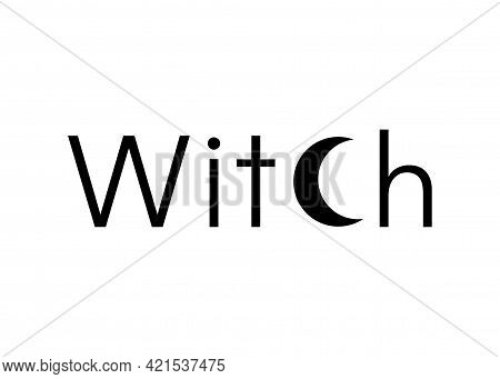 Black Line Art Witchcraft And Magic Print With Text Witch, Vector Isolated On A White Background. Es