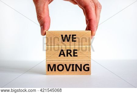 We Are Moving Symbol. Wooden Blocks With Words 'we Are Moving'. Beautiful White Background, Business