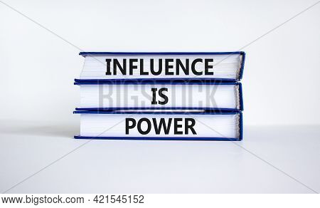 Influence Is Power Symbol. Books With Words 'influence Is Power'. Beautiful White Background. Busine