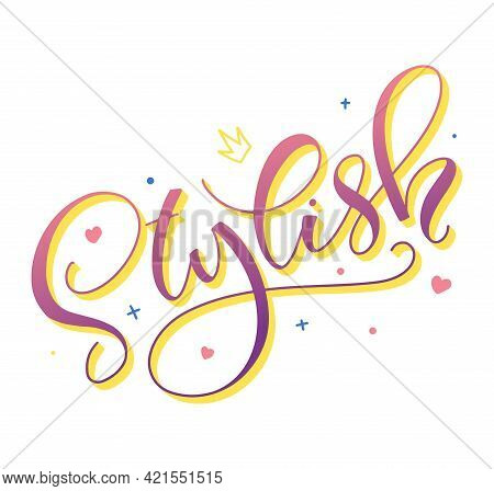 Stylish - Colored Vector Illustration. Calligraphy For Fashion Girl