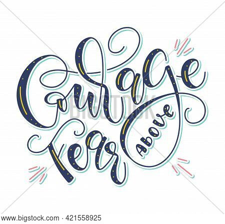 Courage Above Fear - Colored Lettering Isolated On White Background, Vector Illustration With Multic