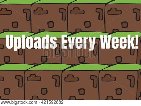 Composition of uploads every week text ver brown and green blocks. online business concept digitally generated image.