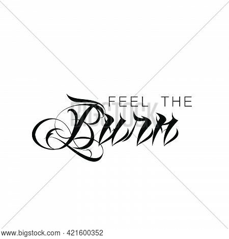 Feel The Burn, Positive Vibes For Print Or Use As Poster, Card, Flyer Or T Shirt