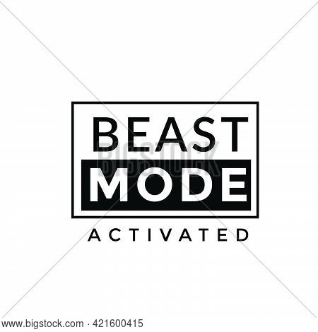 Beast Mode Activated, Positive Vibes For Print Or Use As Poster, Card, Flyer Or T Shirt