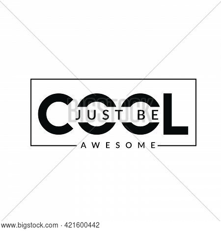 Just Be Cool, Positive Vibes For Print Or Use As Poster, Card, Flyer Or T Shirt