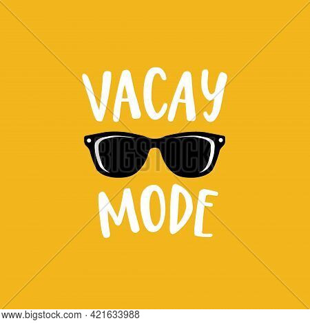 Vacay Mode. Lettering Quote Card With Sunglasses Illustration Isolated On Yellow Background. Vector