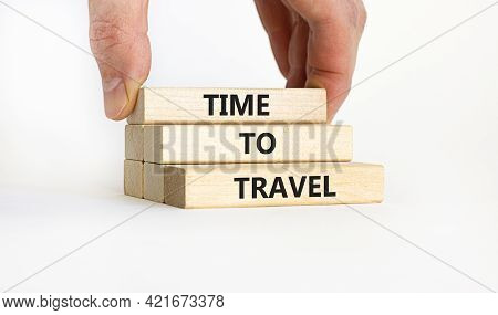 Time To Travel Symbol. Wooden Blocks With Words 'time To Travel' On Beautiful White Background. Busi