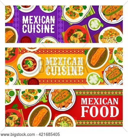 Mexican Cuisine Food Dishes And Mexico Meals, Vector Banners. Mexican Food Traditional Lunch And Din