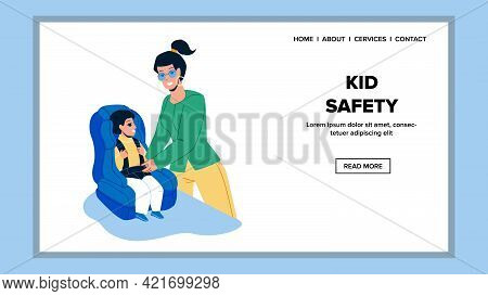 Kid Safety Car Accessory For Traveling Vector. Young Woman Mother Seating Baby In Automobile Safety