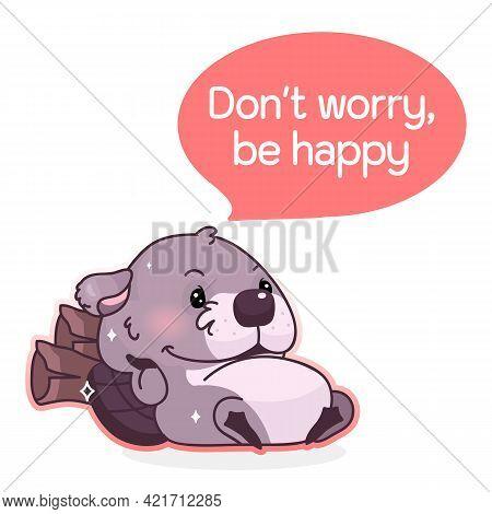Cute Beaver Cartoon Kawaii Vector Character. Dont Worry Be Happy Phrase Inside Speech Bubble. Lazy B