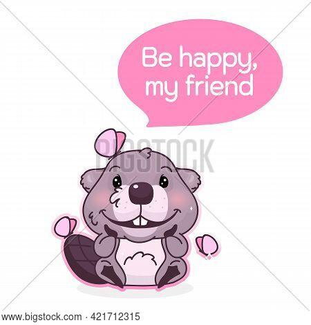 Cute Beaver Cartoon Kawaii Vector Character. Be Happy My Friend Inside Speech Bubble. Satisfied, Joy