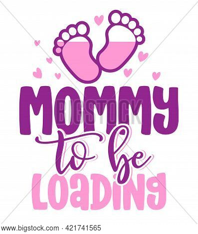 Mommy To Be, Loading - Pregnant Vector Illustration. Typography Illustration For New Borns.  Good Fo