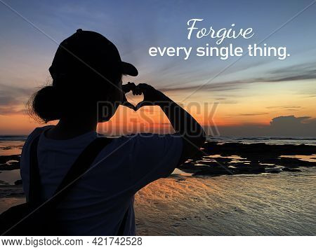 Forgiveness Inspirational Quote - Forgive Every Single Thing. With Young Woman Silhouette Making Hea