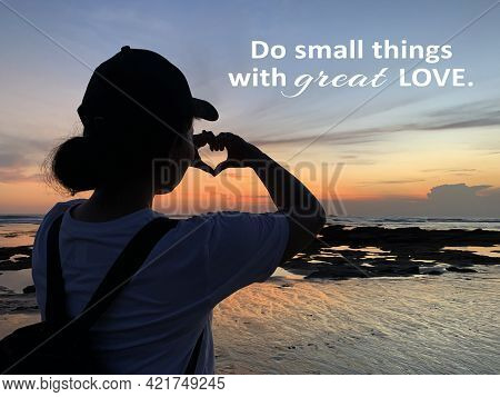 Kindness Inspirational Quote - Do Small Things With Great Love. With Young Woman Silhouette Making H