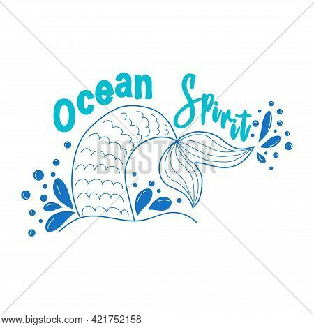 The Spirit Of The Ocean. Mermaid Tail Card With Water Splashes, Stars. Inspirational Quote About Sum