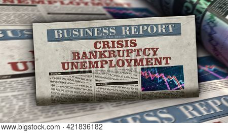 Crisis, Bankruptcy And Unemployment Business News. Daily Newspaper Print.