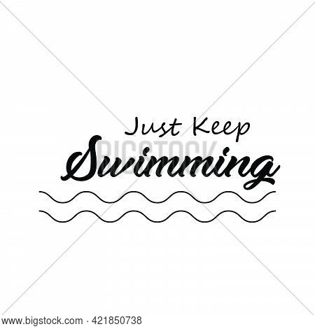 Just Keep Swimming, Summer Vibes For Print Or Use As Poster, Card, Flyer Or T Shirt