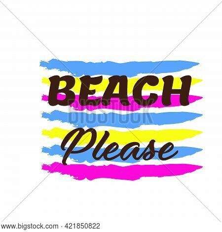 Beach Please, Summer Vibes For Print Or Use As Poster, Card, Flyer Or T Shirt