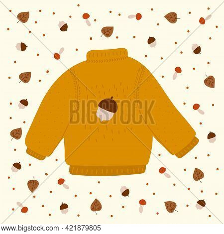 Poster Autumn Sweater. Vector Postcard With Clothes With An Acorn. Cozy November Illustration With D