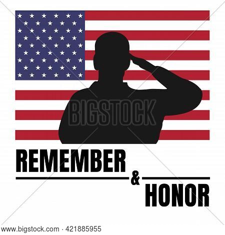 American Memorial Day Sign. Remember And Honor Text, Usa Flag And Saluting Figure. Vector Illustrati