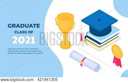 Graduation Banner. Class Of 2021. Isometric Mortarboard, Golden Cup, Diploma, Medal. Education Conce