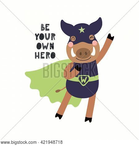 Cute Funny Wild Boar Superhero Flying, Quote Be Your Own Hero, Isolated On White. Hand Drawn Vector