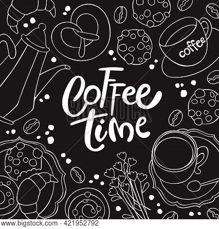 Coffee Time. Coffee Pot And Coffee Cup. Flowers. Baking: Croissant, Bun, Cookies. Lettering Poster.