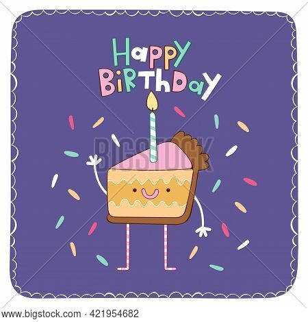 Happy Birthday. Birthday Cake With Candle. Greeting Card. Cartoon Character. Isolated Vector Object.