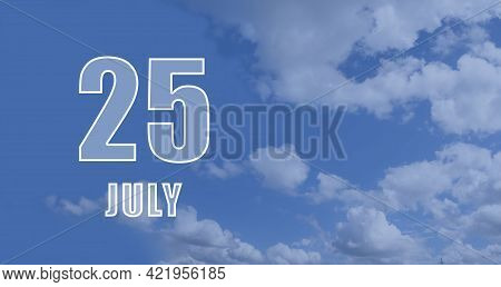 July 25. 25-th Day Of The Month, Calendar Date.white Numbers Against A Blue Sky With Clouds. Copy Sp